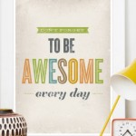 don't forget to be awesome every day